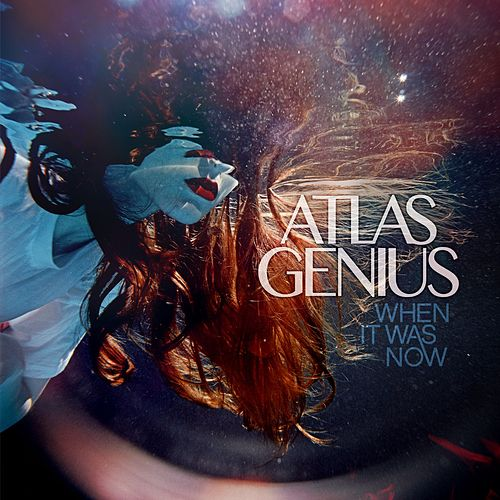 When It Was Now von Atlas Genius