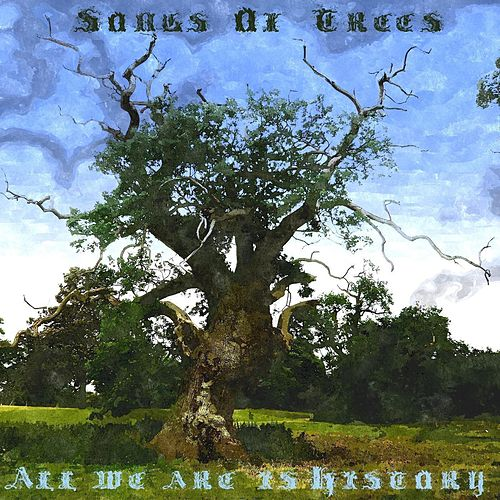 All We Are Is History by Songs Of Trees