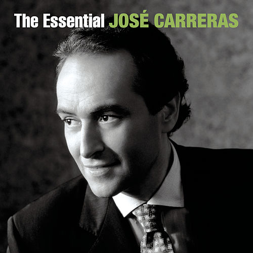 The Essential José Carreras by José Carreras