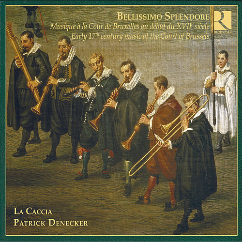 Bellissimo Splendore: Early 17th Century Music At the Court of Brussels by La Caccia