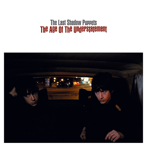 The Age Of The Understatement von The Last Shadow Puppets