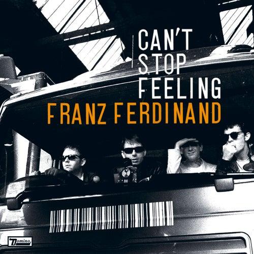Can't Stop Feeling by Franz Ferdinand