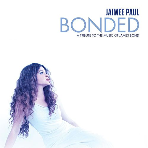 Bonded: A Tribute To The Music Of James Bond de Jaimee Paul