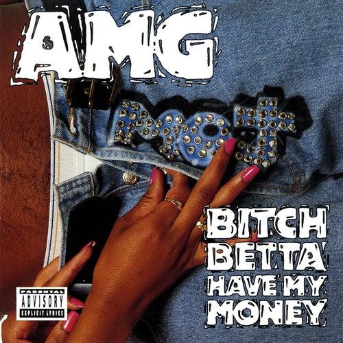 Bitch Betta Have My Money von AMG