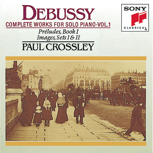 Debussy: Complete Works for Solo Piano, Vol. I by Paul Crossley