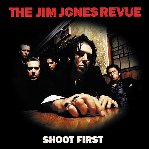 Shoot First by The Jim Jones Revue