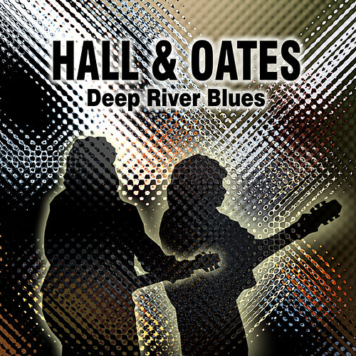 Deep River Blues de Hall & Oates