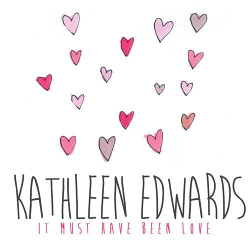 It Must Have Been Love de Kathleen Edwards