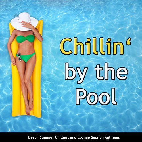 Chillin' By the Pool (Beach Summer Chillout and Lounge Session Anthems) von Various Artists