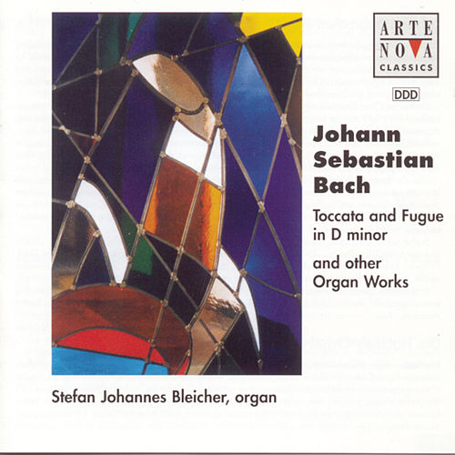 Bach: Toccata And Fugue D minor / And Other Organ Works by Stefan Johannes Bleicher