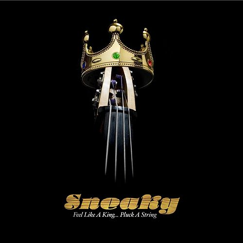 Feel Like a King... Pluck a String by Sneaky