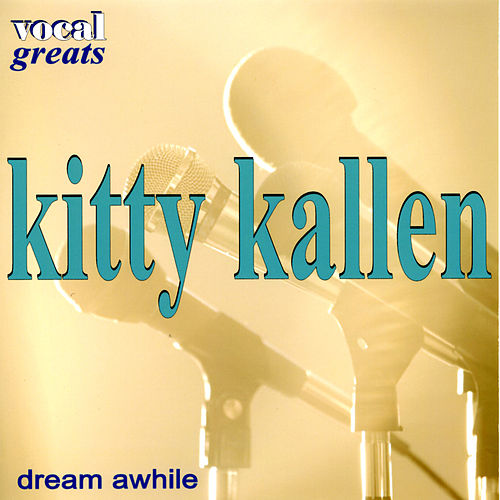 Vocal Greats - Kitty Kallen  - Dream Awhile by Kitty Kallen