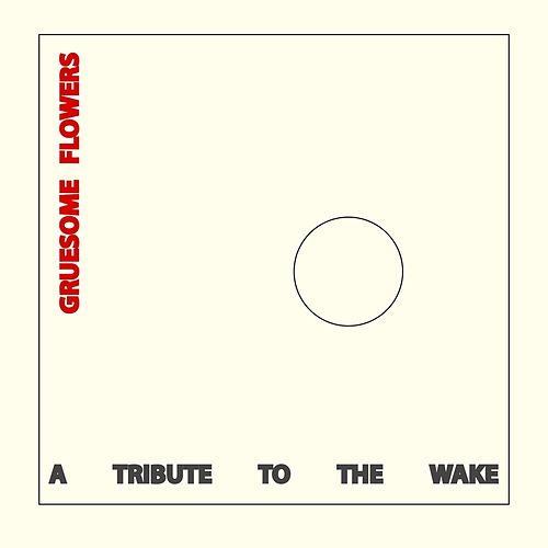 Gruesome Flowers: A Tribute to the Wake di Various Artists