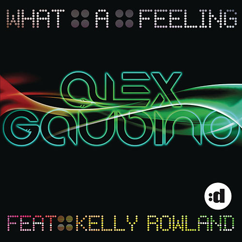 What A Feeling (feat. Kelly Rowland) by Alex Gaudino