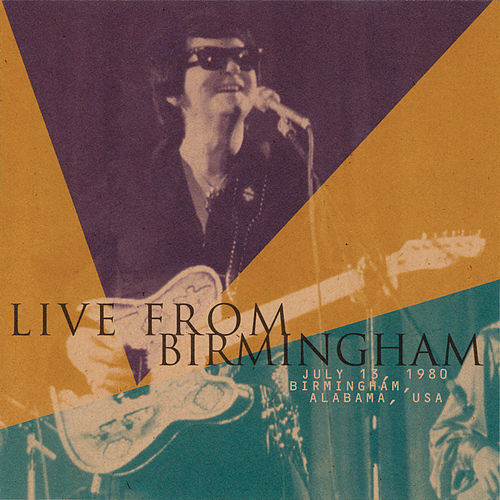 Live From Birmingham- July 13, 1980 Birmingham, Alabama by Roy Orbison