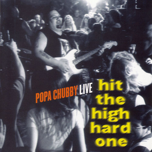 Hit The High Hard One Live von Popa Chubby