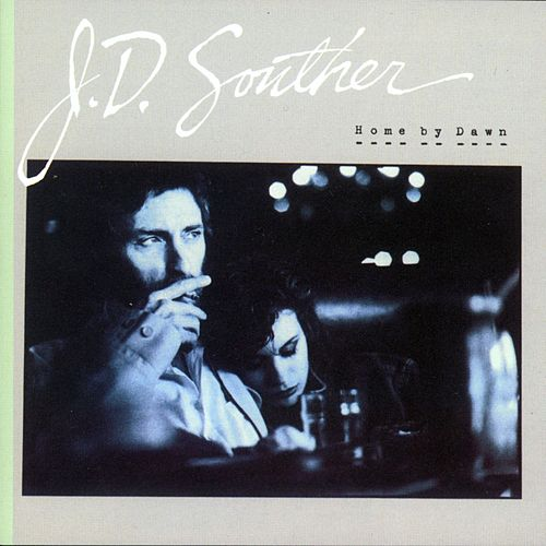 Home By Dawn by J.D. Souther
