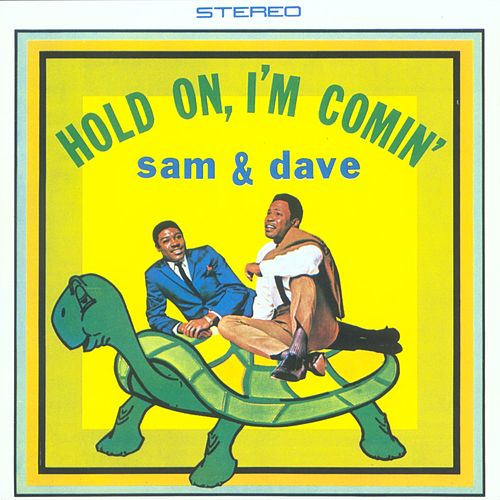 Hold On, I'm Comin' by Sam and Dave
