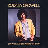 But What Will The Neighbors Think by Rodney Crowell
