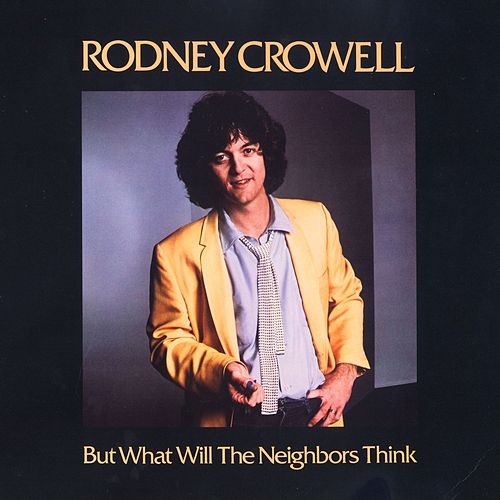 But What Will The Neighbors Think de Rodney Crowell