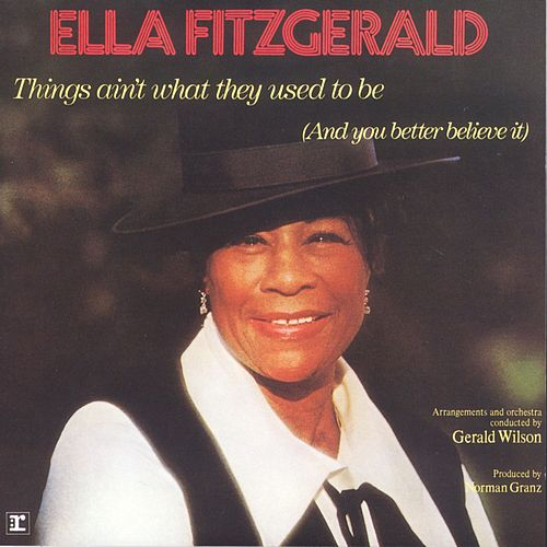 Things Ain't What They Used To Be by Ella Fitzgerald