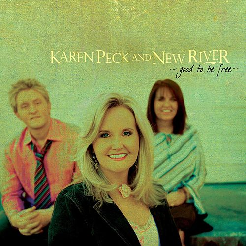 Good To Be Free by Karen Peck & New River