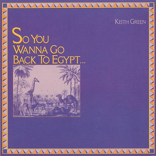 So You Wanna Go Back to Egypt by Keith Green