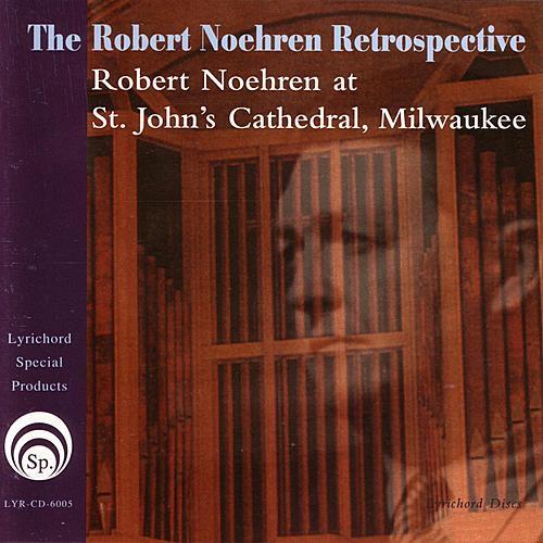 The Robert Noehren Retrospective:  Robert Noehren at St.John's Cathedral, Milwaukee de Robert Noehren