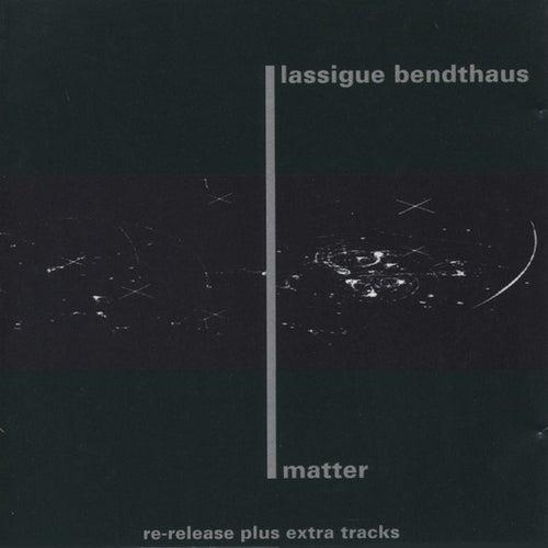 Matter by Lassigue Bendthaus