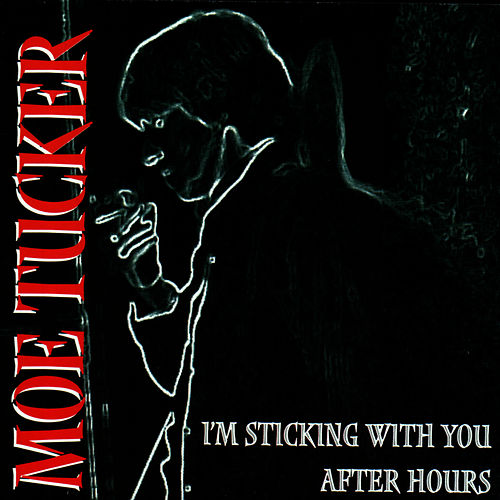 I'm Sticking With You After Hours by Moe Tucker
