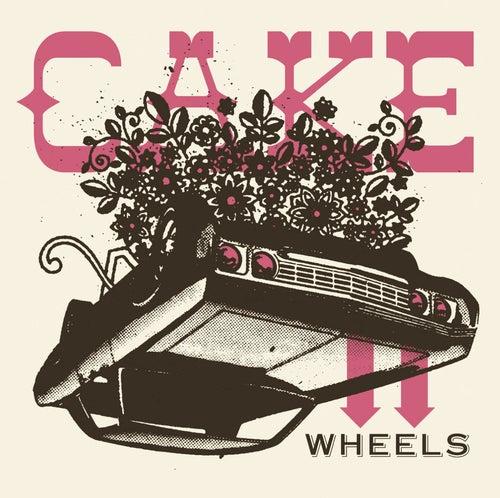 Wheels by Cake