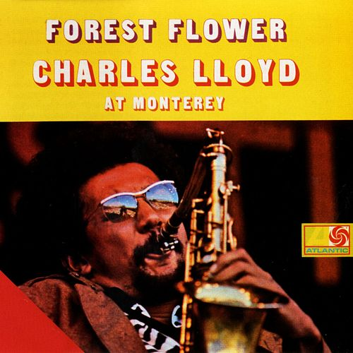 Forest Flower: Charles Lloyd At Monterey by Charles Lloyd