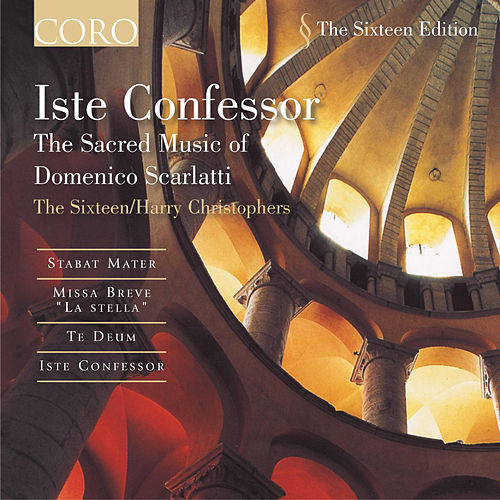 Iste Confessor - The Sacred Music Of Domenico Scarlatti by The Sixteen