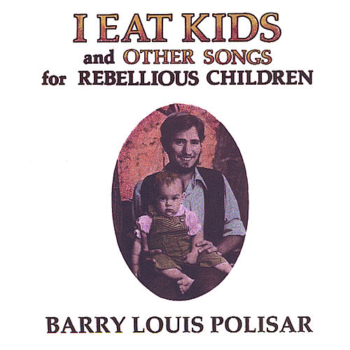 I Eat Kids and Other Songs for Rebellious Children di Barry Louis Polisar