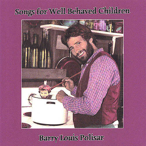 Songs for Well Behaved Children di Barry Louis Polisar