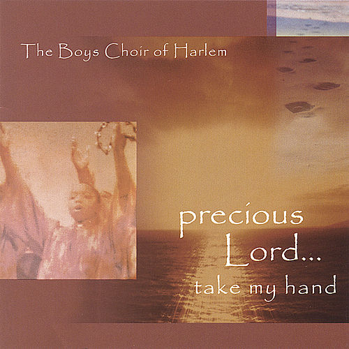 Precious Lord....take my hand by The Boys Choir of Harlem