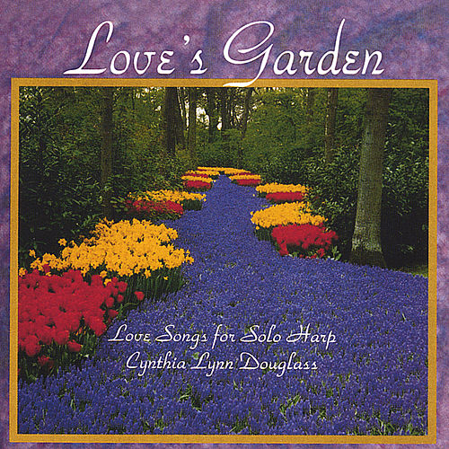 Love's Garden by Cynthia Lynn Douglass