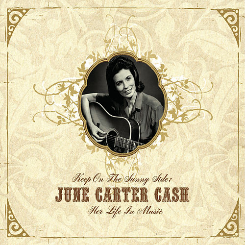 Keep On the Sunny Side -  June Carter Cash: Her Life In Music by June Carter Cash