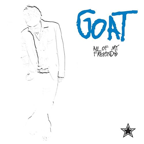 All Of My Friends by GOAT