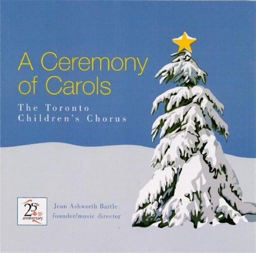 A Ceremony Of Carols von Toronto Children's Chorus