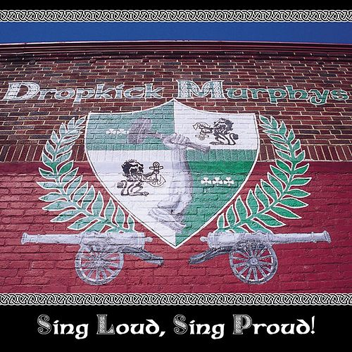 Sing Loud, Sing Proud by Dropkick Murphys