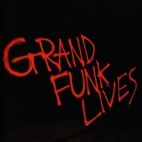 Grand Funk Lives by Grand Funk Railroad