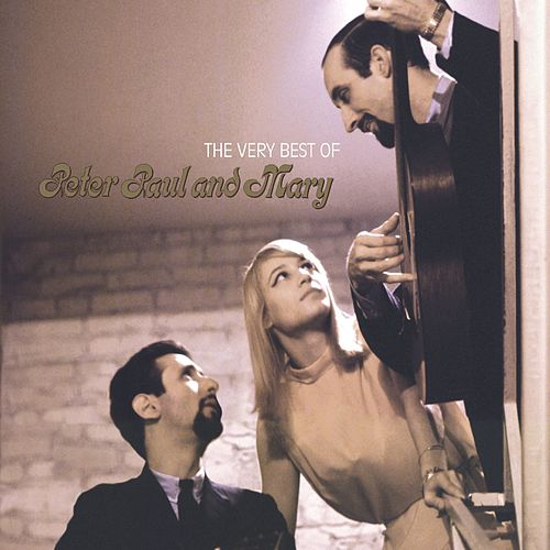 The Very Best of Peter, Paul and Mary by Peter, Paul and Mary