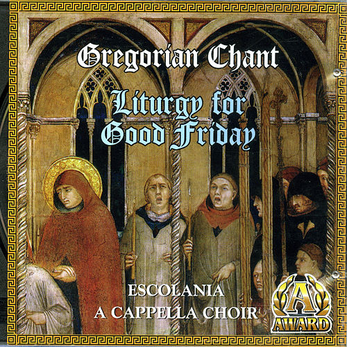 Gregorian Chant: Liturgy For Good Friday by Escolania A Cappella