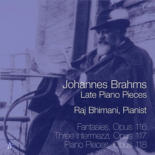 Johannes Brahms: Late Piano Pieces by Raj Bhimani