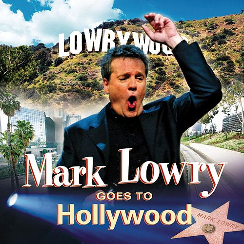 Goes To Hollywood by Mark Lowry