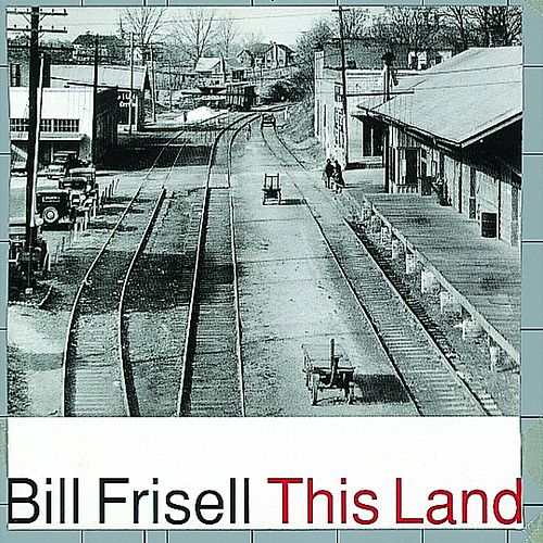 This Land by Bill Frisell