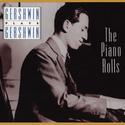 Gershwin Plays Gershwin: The Piano Rolls di George Gershwin