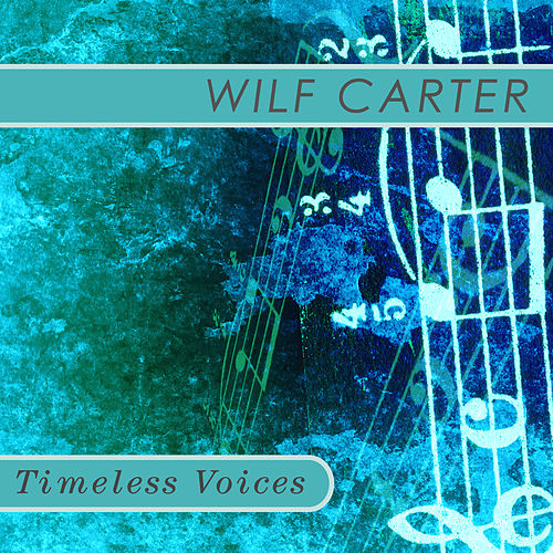 Timeless Voices: Wilf Carter by Wilf Carter