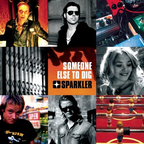 Someone Else To Dig by Sparkler